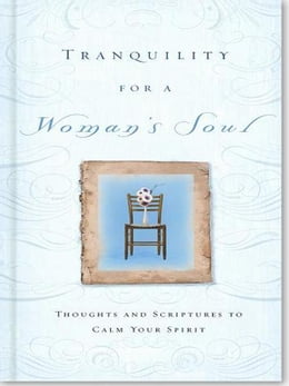 Book Tranquility for a Woman's Soul: Thoughts and Scriptures to Calm Your Spirit by Zondervan