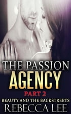The Passion Agency, Part 2: Beauty and the Backstreets: The Passion Agency, #2 by Rebecca Lee