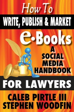 How to Write, Publish and Market E-Books: A Social Media Handbook for Lawyers