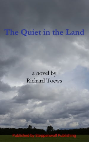 The Quiet in the Land by Richard Toews