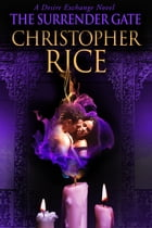 The Surrender Gate: A Desire Exchange Novel by Christopher Rice