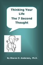 Thinking Your Life: the 7 Second Thought by Sharon D Anderson
