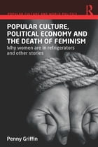 Popular Culture, Political Economy and the Death of Feminism: Why women are in refrigerators and…