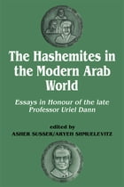 The Hashemites in the Modern Arab World: Essays in Honour of the late Professor Uriel Dann