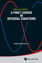 A First Course in Integral Equations by Abdul-Majid Wazwaz