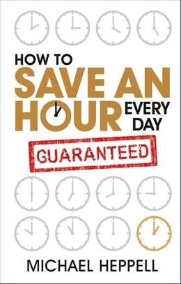 Book How to Save An Hour Every Day by Michael Heppell