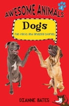 Awesome Animals: Dogs: Fun Facts and Amazing Stories by Dianne Bates