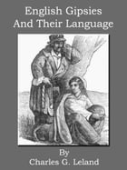 English Gipsies And Their Language by Charles G. Leland