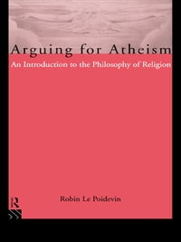 Arguing for Atheism: An Introduction to the Philosophy of Religion