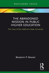 The Abandoned Mission in Public Higher Education: The Case of the California State University