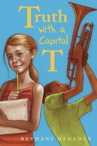Truth with a Capital T by Bethany Hegedus