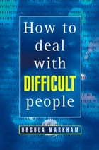 How to Deal With Difficult People by Ursula Markham