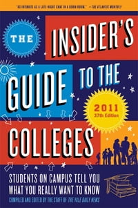 The Insider's Guide to the Colleges, 2011: Students on Campus Tell You What You Really Want to Know…