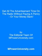 Get All The Advertisement Time On The Radio Without Paying A Penny - Or Your Money Back! by Editorial Team Of MPowerUniversity.com