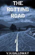 The Rotting Road by V.H. Galloway