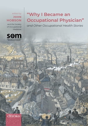 """""""Why I Became an Occupational Physician"""" and Other Occupational Health Stories by John Hobson"""