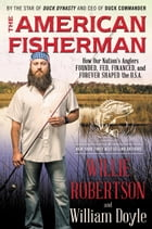 The American Fisherman: How Our Nation's Anglers Founded, Fed, Financed, and Forever Shaped the U.S…