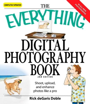 The Everything Digital Photography Book Utilize the latest technology to take professional grade pictures