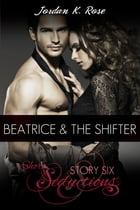 Beatrice & The Shifter: A Sexy Paranormal Romance by Jordan K. Rose