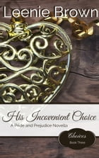 His Inconvenient Choice: A Pride and Prejudice Novella by Leenie Brown