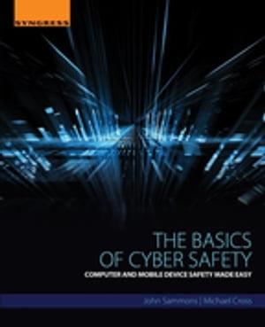 The Basics of Cyber Safety Computer and Mobile Device Safety Made Easy