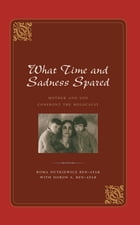 What Time and Sadness Spared: Mother and Son Confront the Holocaust by Doron S. Ben-Atar