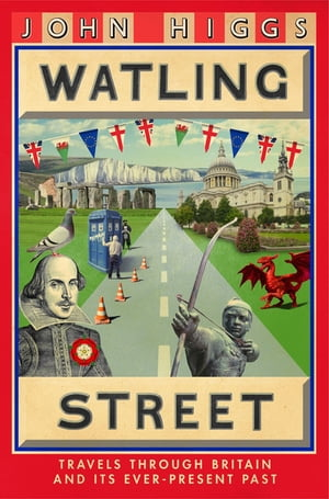 Watling Street Travels Through Britain and Its Ever-Present Past