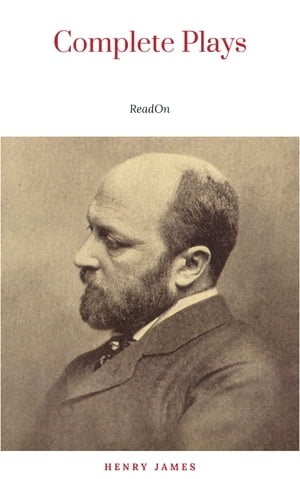 The Complete Plays of Henry James. Edited by Léon Edel. With plates, including portraits by Henry James