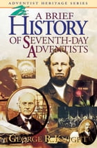 A Brief History of Seventh-day Adventists by George R. Knight