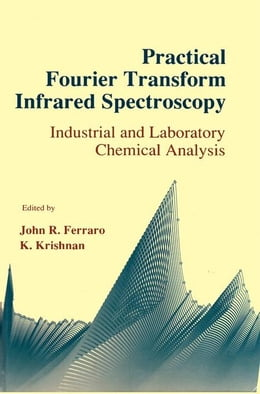Book Practical Fourier Transform Infrared Spectroscopy: Industrial and laboratory chemical analysis by Ferraro, John R.