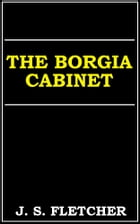 The Borgia Cabinet by J. S. Fletcher