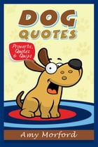 Dog Quotes: Proverbs, Quotes & Quips by Amy Morford