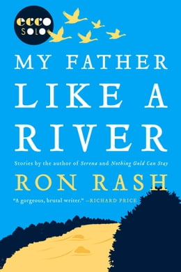 Book My Father Like a River by Ron Rash