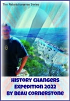 History Changers: Expedition 2022 by Beau Cornerstone