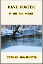 Dave Porter in the Far North by Edward Stratemeyer