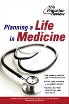 Planning a Life in Medicine: Discover If a Medical Career is Right for You and Learn How to Make It Happen by Princeton Review