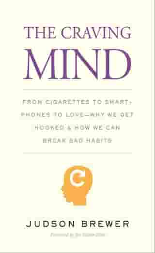 The Craving Mind: From Cigarettes to Smartphones to Love?Why We Get Hooked and How We Can Break Bad Habits