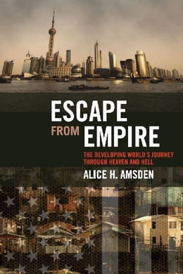 Book Escape from Empire: The Developing World's Journey through Heaven and Hell by Alice H. Amsden