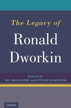 The Legacy of Ronald Dworkin by Wil Waluchow