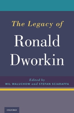 Book The Legacy of Ronald Dworkin by Wil Waluchow