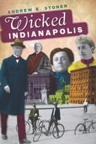 Wicked Indianapolis by Andrew E. Stoner