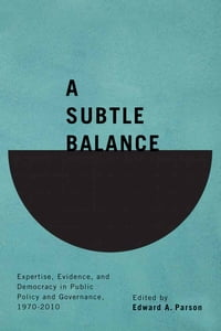 A Subtle Balance: Expertise, Evidence, and Democracy in Public Policy Governance, 1970-2010