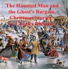 The Haunted Man and The Ghost's Bargain, two ghost stories by Charles Dickens