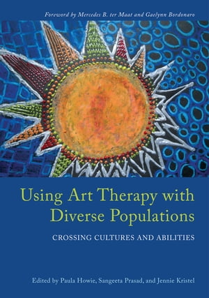 Using Art Therapy with Diverse Populations Crossing Cultures and Abilities