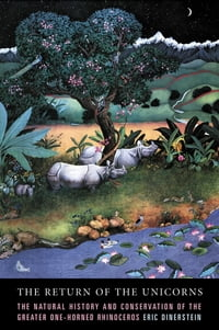 The Return of the Unicorns: The Natural History and Conservation of the Greater One-Horned…