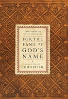 For the Fame of God's Name: Essays in Honor of John Piper: Essays in Honor of John Piper