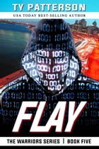Flay: Warriors Series, Book Five by Ty Patterson