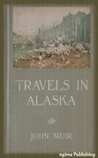 Travels in Alaska (Illustrated + Audiobook Download Link + Active TOC) by John Muir