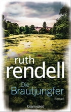 Die Brautjungfer: Roman by Ruth Rendell