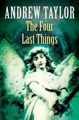 The Four Last Things (The Roth Trilogy, Book 1) by Andrew Taylor